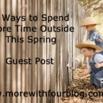 4 Ways To Spend More Time Outside This Spring – Guest Post