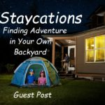 Staycations – Finding Adventure in Your Own Backyard – Guest Post