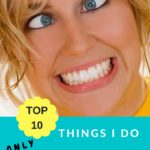 Top Ten Things I Do ONLY Because I Have Children
