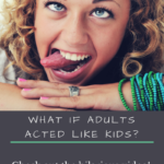 What if Adults Acted Like Kids?