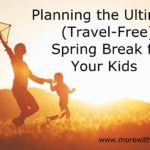 Planning the Ultimate (Travel-Free) Spring Break for Your Kids