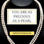 You are as Precious as a Pearl