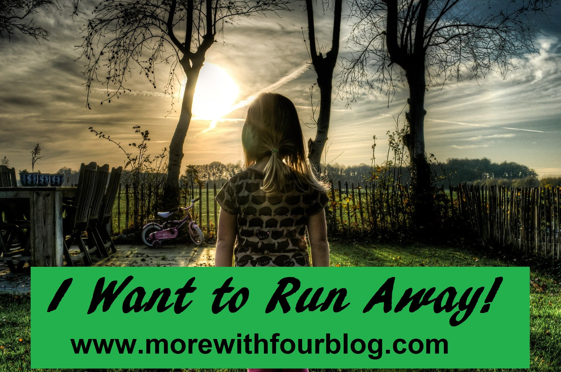 I Want to Run Away! – More With Four Blog