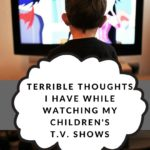 Terrible Thoughts I Have While Watching My Children's T.V. Shows
